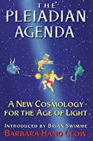 The Pleiadian Agenda: A New Cosmology for the Age of Light