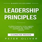 Leadership Principles: Everything You Need to Know to Inspire, Motivate, and Lead! Hörbuch von Peter Oliver Gesprochen von: Tom Taverna.