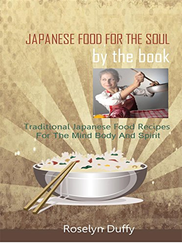 JAPANESE FOOD FOR THE SOUL.Authentic Oriental Recipes From Japan.: Traditional Japanese Food Recipes. Easy,Tasty and Healthy. by Roselyn Duffy