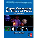 Digital Compositing for Film and Video (Focal Press Visual Effects and Animation) ~ Steve Wright