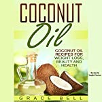 Coconut Oil: Coconut Oil Recipes for Weight Loss, Beauty and Health | Grace Bell