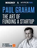 Paul Graham: The Art of Funding a Startup (A Mixergy Interview)