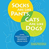 img - for Socks Are Like Pants, Cats Are Like Dogs: Games, Puzzles, and Activities for Choosing, Identifying, and Sorting Math book / textbook / text book