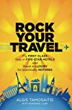 Rock Your Travel: Fly First Class, Stay in Five-Star Hotels and Travel in Luxury for practically Nothing