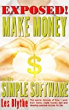 EXPOSED! MAKE MONEY WITH SIMPLE SOFTWARE: The secret formula of how I work from home, make money fast and develop passive income for life. (How to Live Life on Your Terms Book 1)