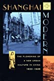 Shanghai Modern: The Flowering of a New Urban Culture in China, 1930-1945 (Interpretations of Asia)