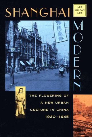 Shanghai Modern: The Flowering of a New Urban Culture in...