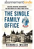 Single Family Office: Creating, Operating & Managing Investments of a Single Family Office (English Edition)
