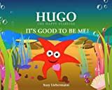 ITS GOOD TO BE ME! (HUGO THE HAPPY STARFISH)