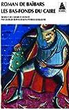 ROMAN DE BAIBARS TOME 3 : LES BAS-FONDS DU CAIRE