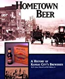 img - for Hometown Beer - A History of Kansas City's Breweries by H. James Maxwell, Bob Sullivan, Jr. (1999) [Hardcover] book / textbook / text book