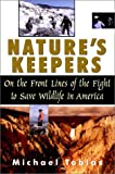 Natures Keepers: On the Front Lines of the Fight to Save Wildlife in America