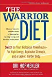 img - for The Warrior Diet: Switch on Your Biological Powerhouse For High Energy, Explosive Strength, and a Leaner, Harder Body by Hofmekler, Ori 2 Rev Exp Edition (12/4/2007) book / textbook / text book