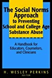 The Social Norms Approach to Preventing School and College Age Substance Abuse: A Handbook for Educators, Counselors and Clinicians (Psychology)