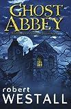 Ghost Abbey Robert Westall