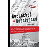 Unchecked and Unbalanced: How the Discrepancy Between Knowledge and Power Caused the Financial Crisis and Threatens Democracy (Hoover Studies in Politics, Economics, and Society) ~ Arnold S. Kling