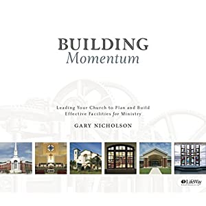 Building Momentum: Leading Your Church to Plan and Build Effective Facilities for Ministry