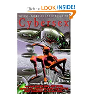 CYBERSEX: Profit and Lust; Bots: A Love Story and a Dream; Learning About Machine Sex; The Time Disease;... by Richard Glyn (editor) (Will Self; Michael Hemmingson; Candas Jane Dorsey; Jones and Phil Marritt;