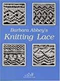 Barbara Abbey's Knitting Lace (0942018052) by Barbara Abbey