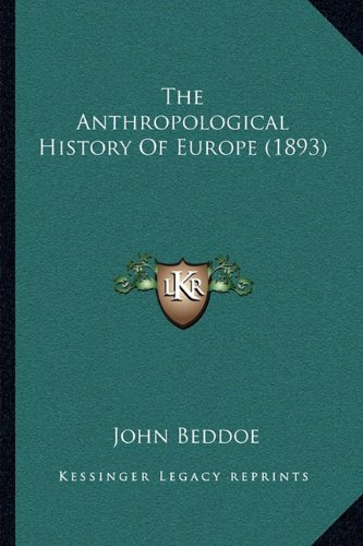 The Anthropological History of Europe (1893) the Anthropological History of Europe (1893)