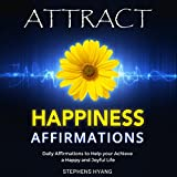 Attract Happiness Affirmations: Daily Affirmations to Help You Achieve a Happy and Joyful Life