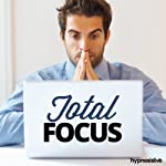 Total Focus Hypnosis: Get Limitless Powers of Concentration, Using Hypnosis |  Hypnosis Live