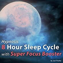 Hypnosis 8 Hour Sleep Cycle with Super Focus Booster: The Sleep Learning System Speech by Joel Thielke Narrated by Joel Thielke