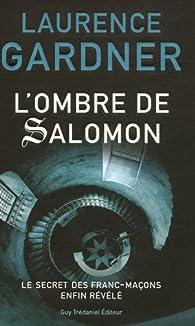 L'Ombre de Salomon : Le Secret des franc-ma�ons enfin r�v�l� par Laurence Gardner