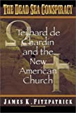 img - for Dead Sea Conspiracy: Teilhard de Chardin and the New American Church book / textbook / text book