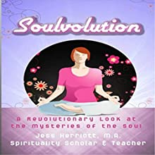 Soulvolution: A Revolutionary Look at the Mysteries of the Soul (       UNABRIDGED) by Jesse Herriott Narrated by Annette Romano
