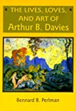 img - for The Lives, Loves and Art of Arthur B. Davies book / textbook / text book