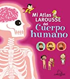 Mi Atlas Larousse del cuerpo humano / My Larousse Human Body Atlas