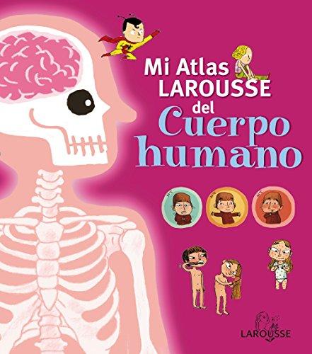 Mi Atlas Larousse del cuerpo humano (Larousse - Infantil / Juvenil - Castellano - A Partir De 5/6 Años - Atlas)
