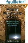 Where Pharaohs Dwell: One Mystic's Jo...