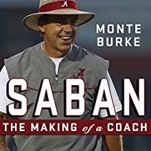 Saban: The Making of a Coach (       UNABRIDGED) by Monte Burke Narrated by Barry Abrams
