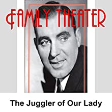 Family Theater: The Juggler of Our Lady  by Radio Spirits Narrated by Tony La Frano, Danny Thomas, John Lund