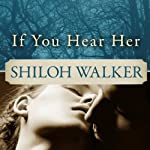 If You Hear Her: Ash Trilogy, Book 1 (       UNABRIDGED) by Shiloh Walker Narrated by Cris Dukehart