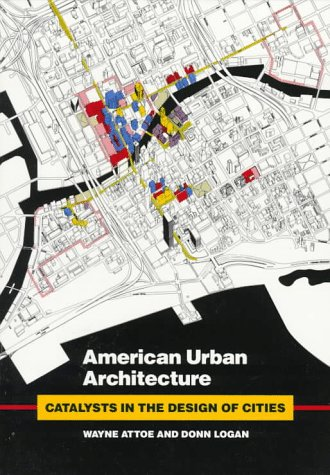 American Urban Architecture: Catalysts in the Design of Cities