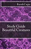 BookCaps Beautiful Creatures: A BookCaps Study Guide