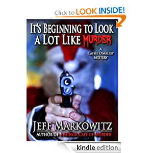 It's Beginning to Look a Lot Like Murder - A Cassie O'Malley Mystery (Cassie O'Malley Mysteries) Jeff Markowitz