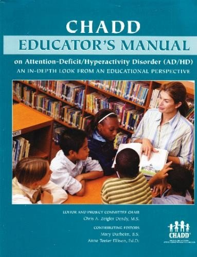 CHADD Educator's Manual on Attention-Deficit/Hyperactivty Disorder (AD/HD): An In-Depth Look from an Educational Perspective PDF