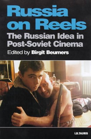 Russia On Reels: The Russian Idea in Post-Soviet Cinema...