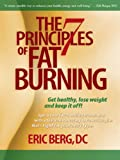 The 7 Principles of Fat Burning: Lose the weight. Keep it off.: Get Healthy, Lose Weight and Keep It Off!