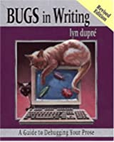 BUGS in Writing, Revised Edition: A Guide to Debugging Your Prose