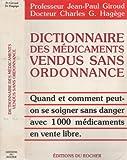 echange, troc Giroud Jean-Paul (Professeur), Hagège Charles G. (Docteur) - Dictionnaire des médicaments vendus sans ordonnance (Quand et comment peut-on se soigner sans danger avec 1000 médicaments en