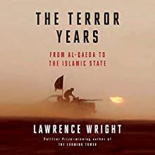 The Terror Years: From al-Qaeda to the Islamic State | Livre audio Auteur(s) : Lawrence Wright Narrateur(s) : Lawrence Wright, John H. Mayer