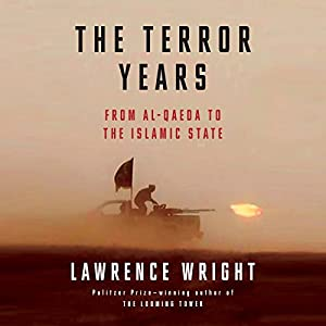 The Terror Years: From al-Qaeda to the Islamic State Audiobook by Lawrence Wright Narrated by John H. Mayer, Lawrence Wright