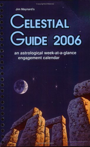 Jim Maynard's Celestial Guide 2006: An Astrological Week-at-a-Glance