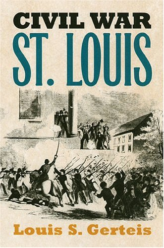 Civil War St. Louis (Modern War Studies), Louis S. Gerteis