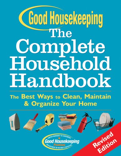 Good Housekeeping The Complete Household Handbook, Revised Edition: The Best Ways to Clean, Maintain & Organize Your Home